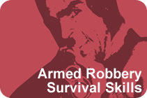 Click Here for Information on Armed Robbery Survival Skills
